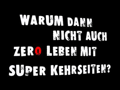 Text der Grafik: Warum dann nicht auch zero Leben mit super Kehrseiten?